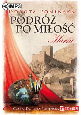 Dorota Ponińska - Podróż po miłość. Maria
