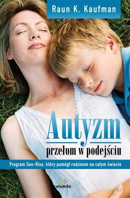 Raun Kaufman - Autyzm – przełom w podejściu. Program Son-Rise, który pomógł rodzinom na całym świecie / Raun Kaufman - Autism Breakthrough: The Groundbreaking Method That Has Helped Families All Over the World