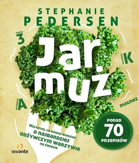 Stephanie Pedersen - Jarmuż / Stephanie Pedersen - Kale: The Complete Guide to the World's Most Powerful Superfood (Superfoods for Life)