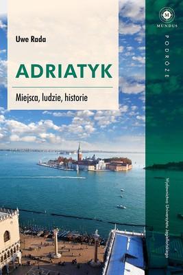 Uwe Rada - Adriatyk. Miejsca, ludzie, historie