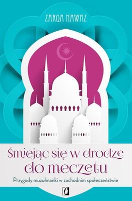 Zarqa Nawaz - Śmiejąc się w drodze do meczetu. Przygody muzułmanki w zachodnim społeczeństwie / Zarqa Nawaz - Laughing All the Way to the Mosque. The Misadventures of a Muslim Woman
