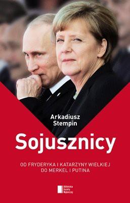 Arkadiusz Stempin - Sojusznicy. Od Fryderyka i Katarzyny Wielkiej do Merkel i Putina