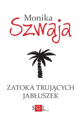 Monika Szwaja - Zatoka trujących jabłuszek