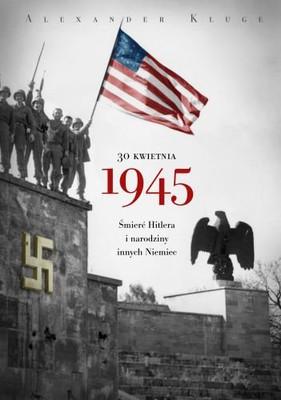 Alexander Kluge - 30 kwietnia 1945 / Alexander Kluge - 30. April 1945: Der Tag, an dem Hitler sich erschoß und die Westbindung der Deutschen begann