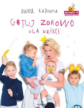 Daria Ładocha - Gotuj zdrowo dla dzieci