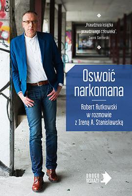 Robert Rutkowski, Irena Stanisławska - Oswoić narkomana