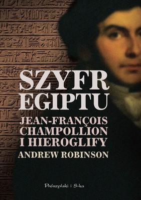 Andrew Robinson - Szyfr Egiptu. Jean-Francois Champollion i hieroglify