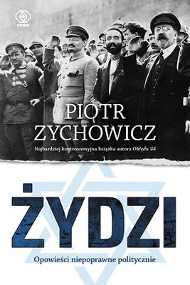 Piotr Zychowicz - Żydzi. Opowieści niepoprawne politycznie