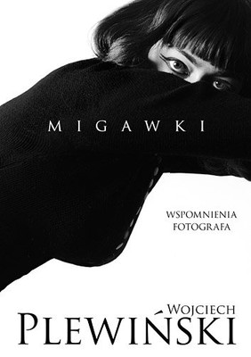 Wojciech Plewiński, Joanna Gromek-Illg - Migawki. Wspomnienia fotografa