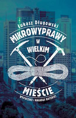 Łukasz Długowski - Mikrowyprawy w wielkim mieście