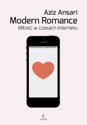 Aziz Ansari - Modern Romance. Miłość w czasach internetu / Aziz Ansari - Modern Romance.