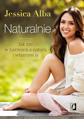 Jessica Alba - Naturalnie. Jak żyć w harmonii z naturą i własnym ja / Jessica Alba - The Honest Life