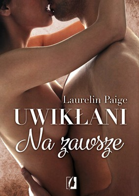 Laurelin Paige - Uwikłani. Na zawsze / Laurelin Paige - The Fixed Trilogy. Forever with You