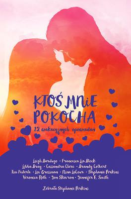 Stephanie Perkins - Ktoś mnie pokocha. 12 wakacyjnych opowiadań / Stephanie Perkins - Summer Days & Summer Nights: Twelve Love Stories