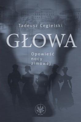 Tadeusz Cegielski - Głowa. Opowieść nocy zimowej