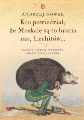 Andrzej Nowak - Kto powiedział, że Moskale są to bracia nas, Lechitów...