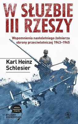 Karl Heinz Schlesier - W służbie III Rzeszy. Wspomnienia nastoletniego żołnierza obrony przeciwlotniczej 1943-1945