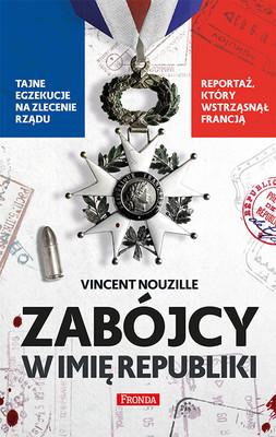 Vincent Nouzille - Zabójcy w imię republiki / Vincent Nouzille - Les Tueurs De La Republique