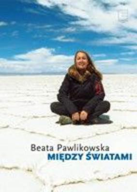 Beata Pawlikowska - Między światami