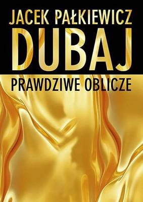 Jacek Pałkiewicz - Dubaj. Prawdziwe oblicze