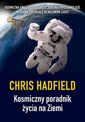 Chris Hadfield - Kosmiczny poradnik życia na Ziemi / Chris Hadfield - An Astronaut's Guide to Life on Earth: What Going to Space Taught Me About Ingenuity, Determination, and Being Prepared for Any