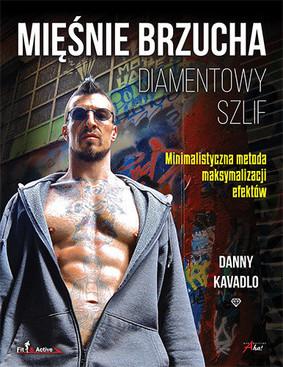 Danny Kavadlo - Mięśnie brzucha. Diamentowy szlif / Danny Kavadlo - Diamond-Cut Abs