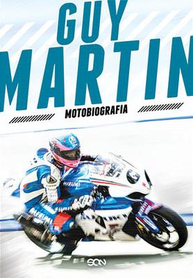 Guy Martin - Guy Martin. Motobiografia / Guy Martin - My Autobiography