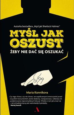 Maria Konnikova - Myśl jak oszust, żeby nie dać się oszukać