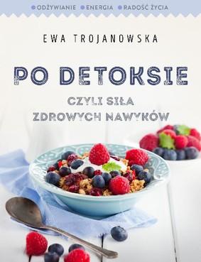 Ewa Trojanowska - Po detoksie czyli siła zdrowych nawyków
