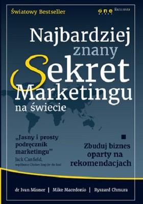 Ivan Misner, Mike Macedonio, Ryszard Chmura - Najbardziej znany Sekret Marketingu na świecie. Zbuduj biznes oparty na rekomendacjach