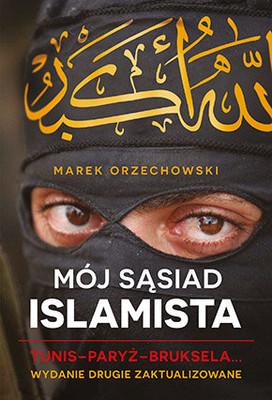 Marek Orzechowski - Mój sąsiad islamista. Tunis - Paryż - Bruksela...