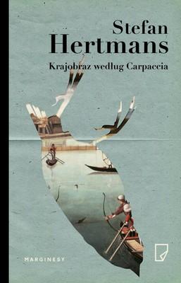 Stefan Hertmans - Krajobraz według Carpaccia / Stefan Hertmans - Landschap naar Carpaccio
