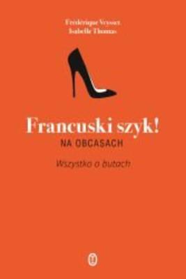 Frédérique Veysset, Isabelle Thomas - Francuski szyk! Na obcasach