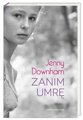 Jenny Downham - Zanim umrę / Jenny Downham - Before I die