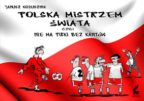 Janusz Kożusznik - Polska mistrzem świata, czyli nie ma piłki bez kantów