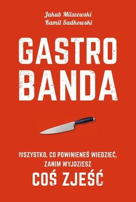 Kamil Sadkowski, Jakub Milszewski - Gastrobanda. Wszystko, co powinieneś wiedzieć, zanim wyjdziesz coś zjeść