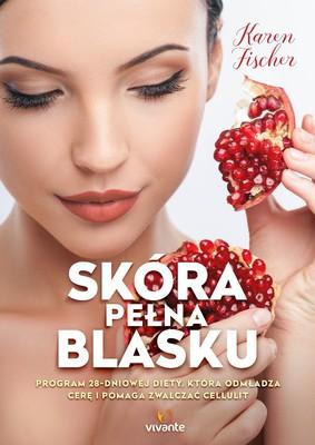 Karen Fischer - Skóra pełna blasku / Karen Fischer - Younger Skin in 28 Days: The fast-track diet for beautiful skin and a cellulite-proof body