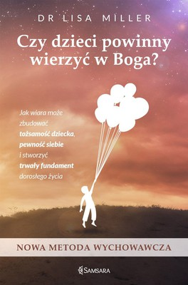 Lisa Miller - Czy dzieci powinny wierzyć w Boga? / Lisa Miller - The Spiritual Child: The New Science on Parenting for Health and Lifelong Thriving