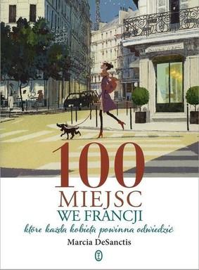Marcia DeSanctis - 100 miejsc we Francji, które każda kobieta powinna odwiedzić / Marcia DeSanctis - 100 Places in France Every Woman Should Go