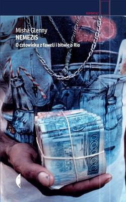 Misha Glenny - Nemezis. O człowieku z faweli i bitwie o Rio / Misha Glenny - Nemesis: The Battle For Brazil