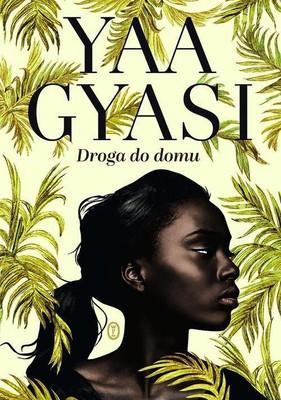 Yaa Gyasi - Droga do domu