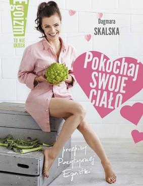 Dagmara Skalska - Pokochaj swoje ciało. Egoizm to nie grzech