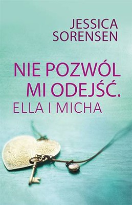 Jessica Sorensen - Nie pozwól mi odejść. Ella i Micha / Jessica Sorensen - The Secret of Ella and Micha