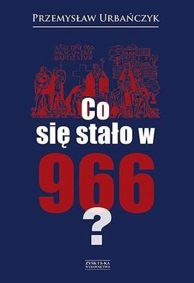 Przemysław Urbańczyk - Co się stało w 966 roku?