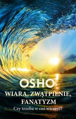 Osho - Wiara, Zwątpienie, Fanatyzm. Czy Trzeba w coś wierzyć? / Osho - Belief, Doubt And Fanaticism: Is It Essential To Have Something To Believe In