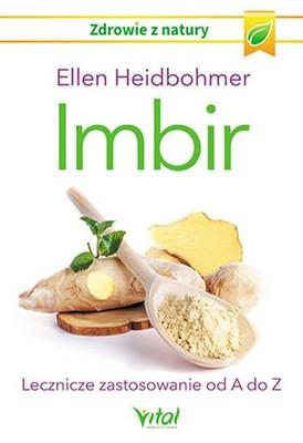Ellen Heidbohmer - Imbir. Lecznicze zastosowanie od A do Z