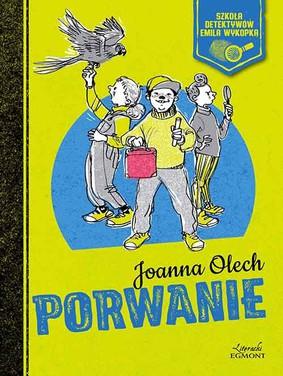 Joanna Olech - Szkoła detektywów Emila Wykopka. Porwanie