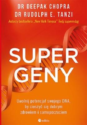Deepak Chopra, Rudolph Tanzi - Supergeny. Uwolnij potencjał swojego DNA, by cieszyć się dobrym zdrowiem i samopoczuciem