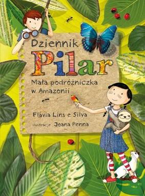 Flavia Lins e Silva  - Dziennik Pilar. Mała podróżniczka w Amazonii