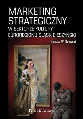 Łukasz Wróblewski - Marketing strategiczny w sektorze kultury euroregionu Śląsk Cieszyński